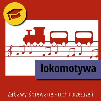 Zabawy śpiewane – Ruch i przestrzeń – Lokomotywa